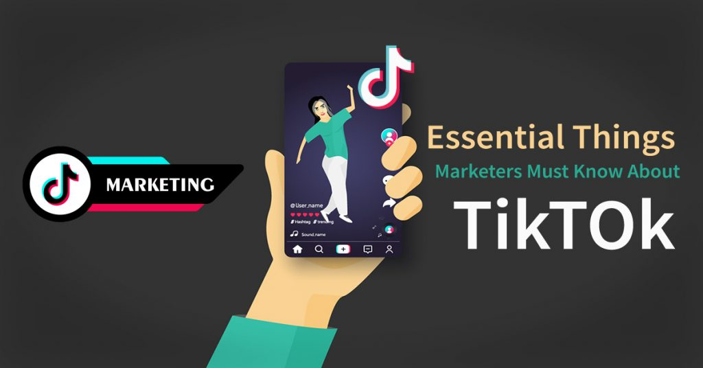 Essential Things Marketers Must Know About TikTok