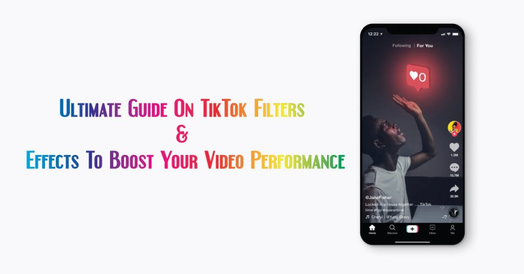 Ultimate Guide On TikTok Filters & Effects To Boost Your Video Performance